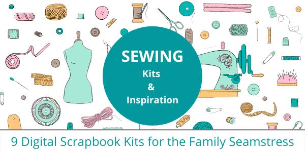 9 Digital Scrapbook Kits For The Family Seamstress